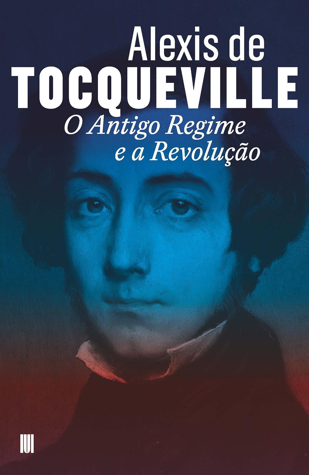 O Antigo Regime e a Revolução - Alexis de Tocqueville