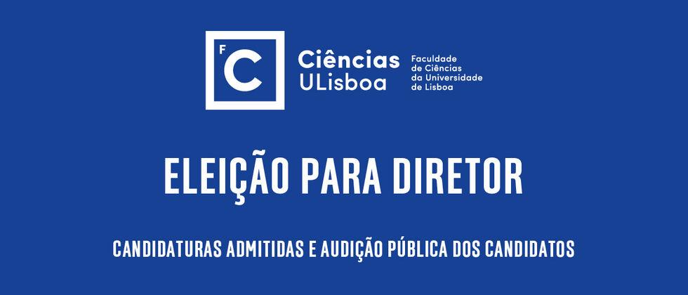 Lista de candidatos admitidos e excluídos ao procedimento de eleição para o cargo de Diretor da Faculdade de Ciências da Universidade de Lisboa