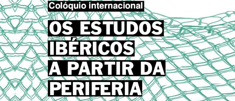 Colóquio internacional: Os estudos ibéricos a partir da periferia. Desafios epistemológicos e novos olhares nos estudos galegos, bascos e catalães