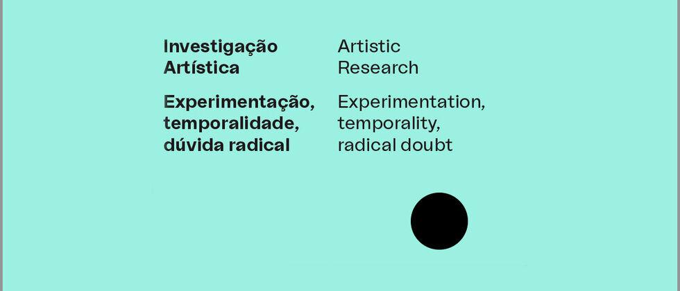 Ciclo Internacional de Conferências — Investigação Artística: experimentação, temporalidade, dúvida radical