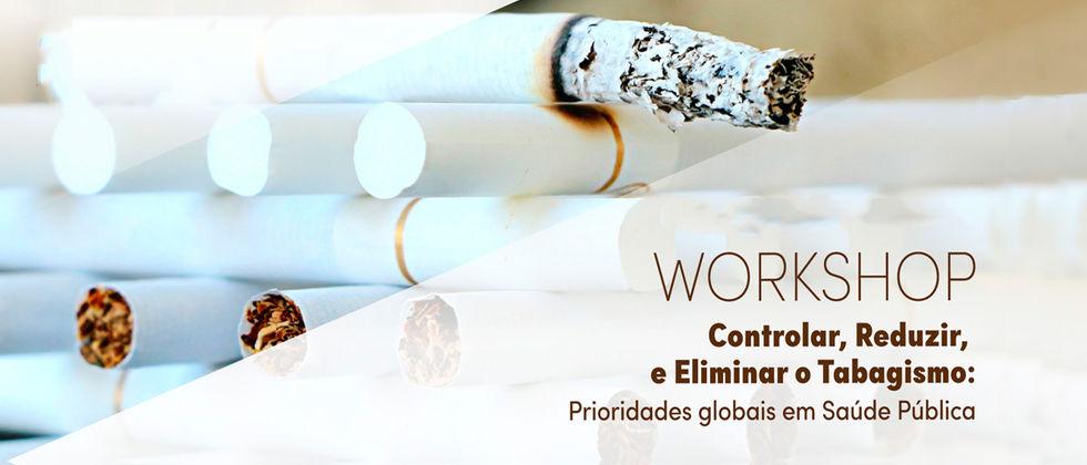 """Workshop """"Controlar, Reduzir e Eliminar o Tabagismo: Prioridades globais em Saúde Pública"""""""