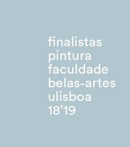 Exposição | Finalistas de Pintura da Faculdade de Belas-Artes 18'19