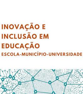 Inovação e Inclusão em Educação: Escola-Município-Universidade