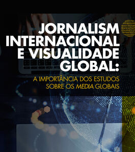 """""""Jornalismo Internacional e Visualidade Global: a Importância dos Estudos sobre os Media Globais"""""""