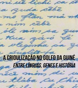 A crioulização no Golfo da Guiné: entre línguas, genes e história