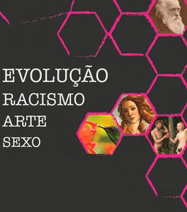 Seminário | Evolução, Racismo, Arte, Sexo